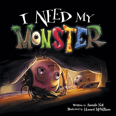 I Need My Monster By Noll, Amanda/ McWilliam, Howard (ILT)